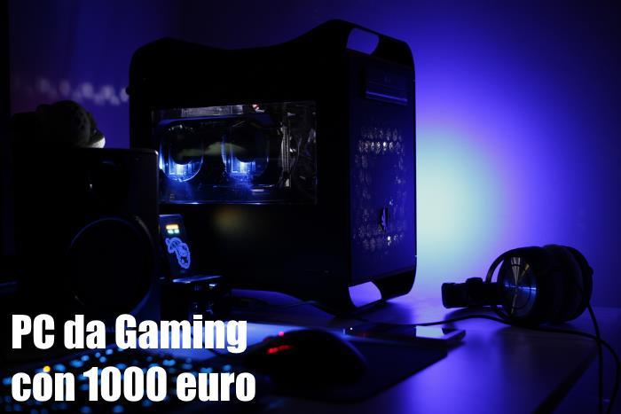 configurazione pc da gaming 1000 euro quali pezzi. Black Bedroom Furniture Sets. Home Design Ideas